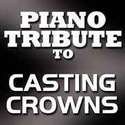 Casting Crowns Piano Tribute Ep