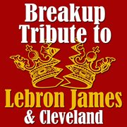 Breakup tribute to lebron james & cleveland cover image