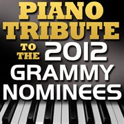 Piano tribute to the 2012 grammy nominees cover image