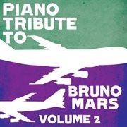 Piano tribute to bruno mars, vol. 2 cover image