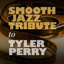 Cover image for Smooth Jazz Tribute To Tyler Perry