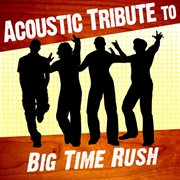 Acoustic Tribute to Big Time Rush