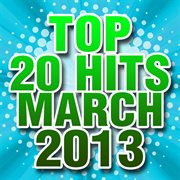 Top 20 hits march 2013 cover image