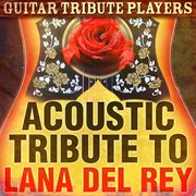 Acoustic Tribute to Lana Del Rey