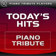 Today's Hits Piano Tribute