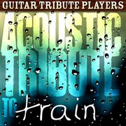 Acoustic Tribute to Train