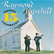 Rural Rhythm presents Raymond Fairchild & the Maggie Valley Boys : 15 gospel favorites cover image