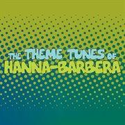The Theme Tunes of Hanna-barbera