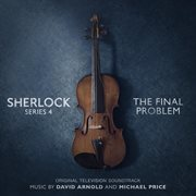 Sherlock Series 4: the Final Problem (original Television Soundtrack)