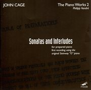 Cage:  Piano Works 2 - Sonatas and Interludes for Prepared Piano