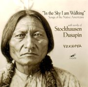 Stockhausen: in the Sky I Am Walking; 5 Native American Songs