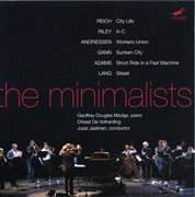 """""""the Minimalists"""" Works by Reich, Riley, Andriessen and Gann"""