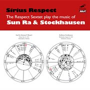 Sirius Respect: the Respect Sextet Plays the Music of Sun Ra and Karlheinz Stockhausen