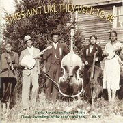 Times Ain't Like They Used to Be: Early American Rural Music, Vol. 3