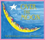 Over the moon: the broadway lullaby album cover image