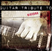 Nirvana:a Guitar Tribute to