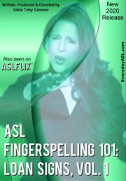 American Sign Language Fingerspelling 101: Loan Signs, Vol. 1