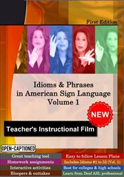 Idioms & phrases in American Sign Language : teacher's instructional DVD. Volume 1 cover image