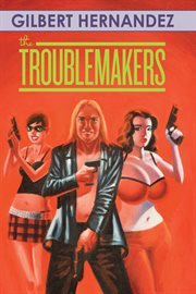 The troublemakers : a Love and Rockets book. Volume 2 cover image