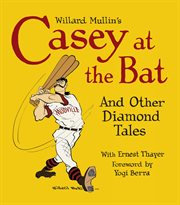 Willard Mullin's Casey at the Bat and Other Diamond Tales