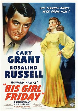His Girl Friday - 1939 motion picture starring Cary Grant and Rosalind Russell