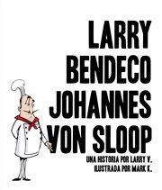 Larry bendeco johannes von sloop (espanol)