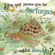 Why do sea turtles look like they are crying? (por qǔ parece que las tortugas estǹ llorando?)