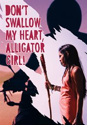 Don't swallow my heart, alligator girl! cover image