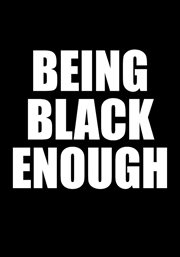 Being black enough or (how to kill a black man) cover image