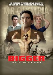 Bigger : the Joe Weider story cover image