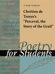 """A Study Guide for Chretien De Troye's """"perceval, the Story of the Grail"""""""
