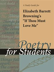 """A Study Guide for Elizabeth Barrett Browning's """"if Thou Must Love Me"""""""