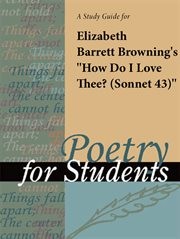 """A Study Guide for Elizabeth Barrett Browning's """"how Do I Love Thee? (sonnet 43)"""""""