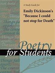"""A Study Guide for Emily Dickinson's """"because I Could Not Stop for Death"""""""