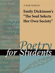 """A Study Guide for Emily Dickinson's """"the Soul Selects Her Own Society"""""""