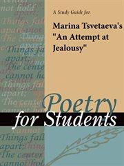 """A Study Guide for Marina Tsvetayeva's """"an Attempt at Jealousy"""""""