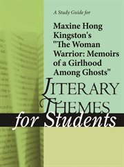 "A Study Guide for Maxine Hong Kingston's ""women Warrior: Memoirs of Girlhood Among Ghosts"""