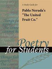 """A Study Guide for Pablo Neruda's """"the United Fruit Co."""""""
