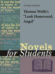 "A Study Guide for Thomas Clayton Wolfe's ""look Homeward, Angel"""