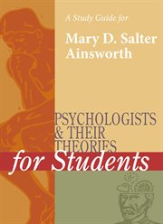 A Study Guide for Psychologists and Their Theories for Students: Mary Salter Ainsworth