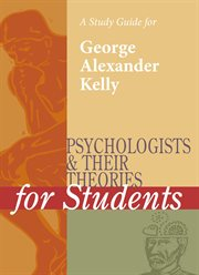 A Study Guide for Psychologists and Their Theories for Students: George Alexander Kelly