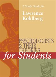 A Study Guide for Psychologists and Their Theories for Students: Lawrence Kohlberg