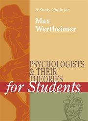 A Study Guide for Psychologists and Their Theories for Students: Max Wertheimer