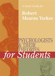 A Study Guide for Psychologists and Their Theories for Students: Robert Yerkes