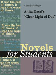 A Study Guide for Anita Desai's Clear Light of Day