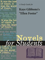 A Study Guide for Kaye Gibbons's Ellen Foster
