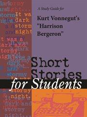 A Study Guide to Kurt Vonnegut's Harrison Bergeron