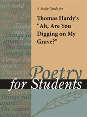 """A Study Guide for Thomas Hardy's """"ah, Are You Digging on My Grave?"""""""
