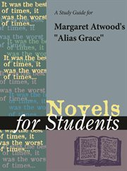 "A Study Guide for Margaret Atwood's ""alias Grace"""