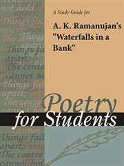 """A Study Guide for A. K. Ramanujan's """"waterfalls in A Bank"""""""
